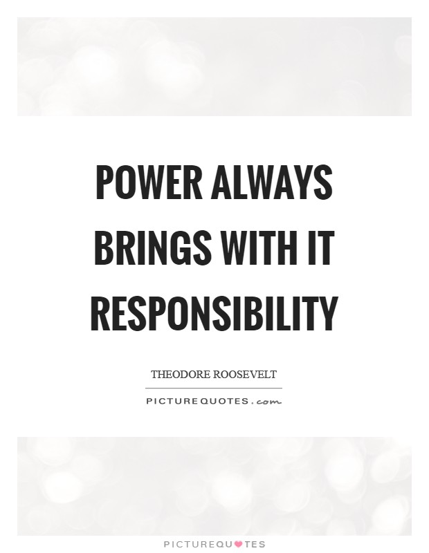 Power always brings with it responsibility Picture Quote #1