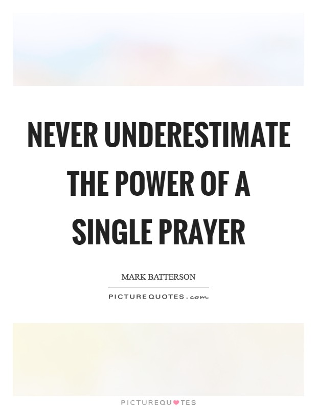 Never underestimate the power of a single prayer Picture Quote #1
