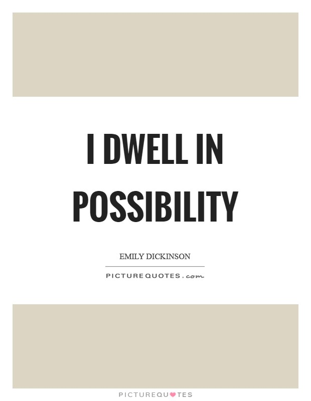 I dwell in possibility Picture Quote #1