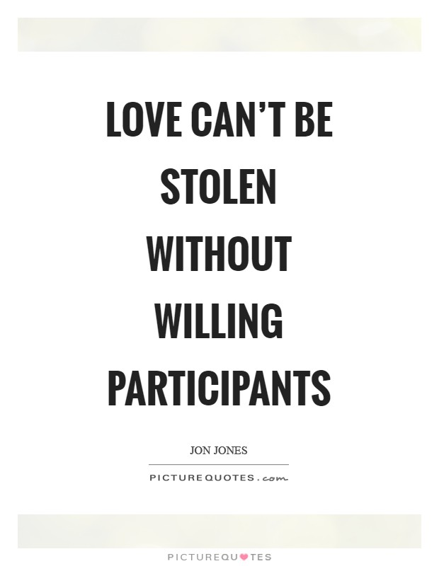 Love can't be stolen without willing participants Picture Quote #1