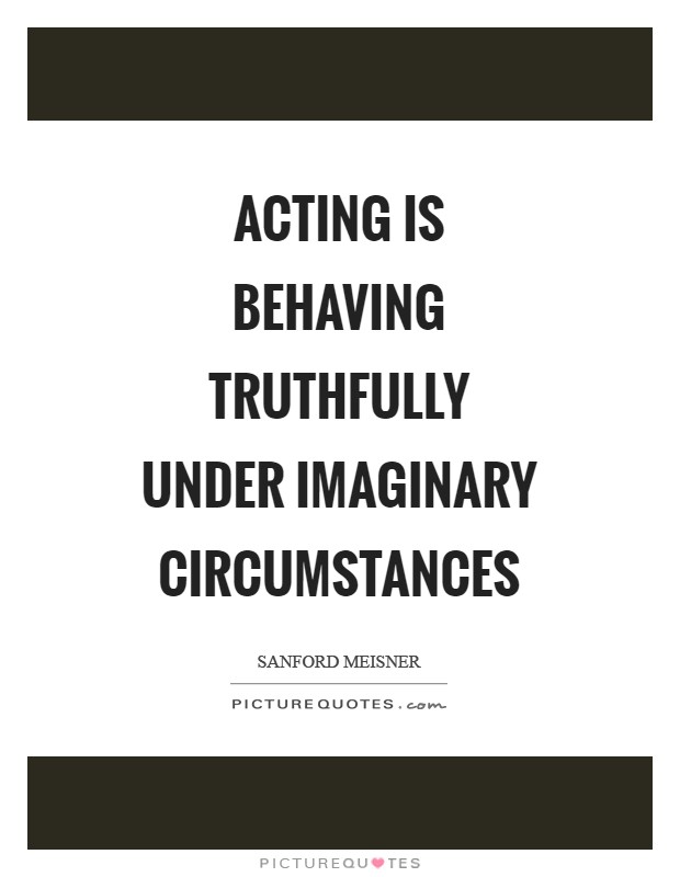 Acting is behaving truthfully under imaginary circumstances Picture Quote #1