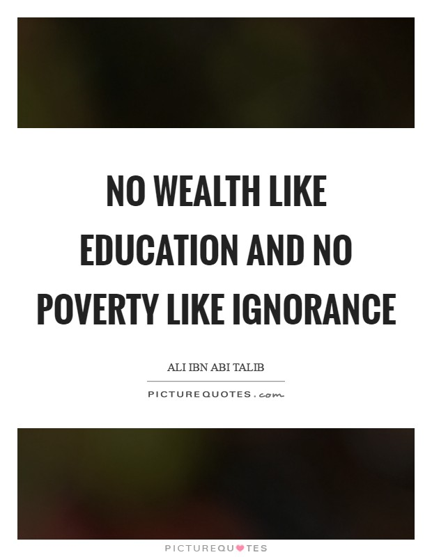 No wealth like education and no poverty like ignorance Picture Quote #1