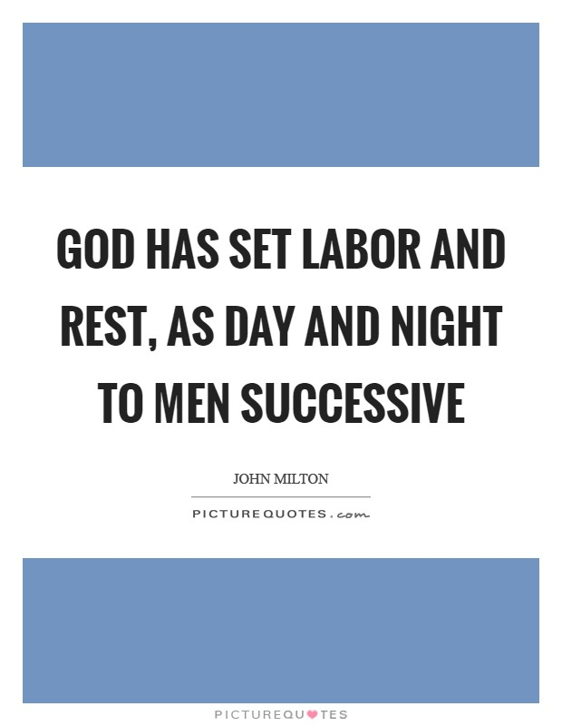 God has set labor and rest, as day and night to men successive Picture Quote #1