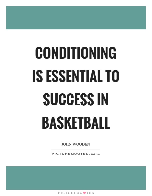 Conditioning is essential to success in basketball Picture Quote #1