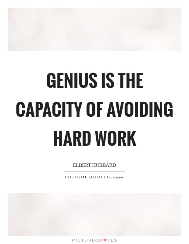 Genius is the capacity of avoiding hard work Picture Quote #1