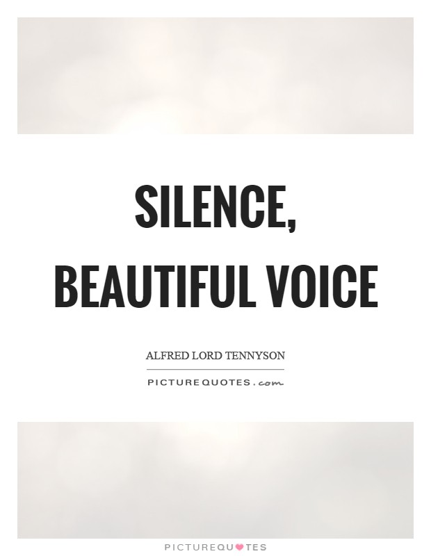 Silence, beautiful voice Picture Quote #1
