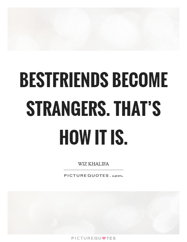 bestfriends become strangers that s how it is picture quotes