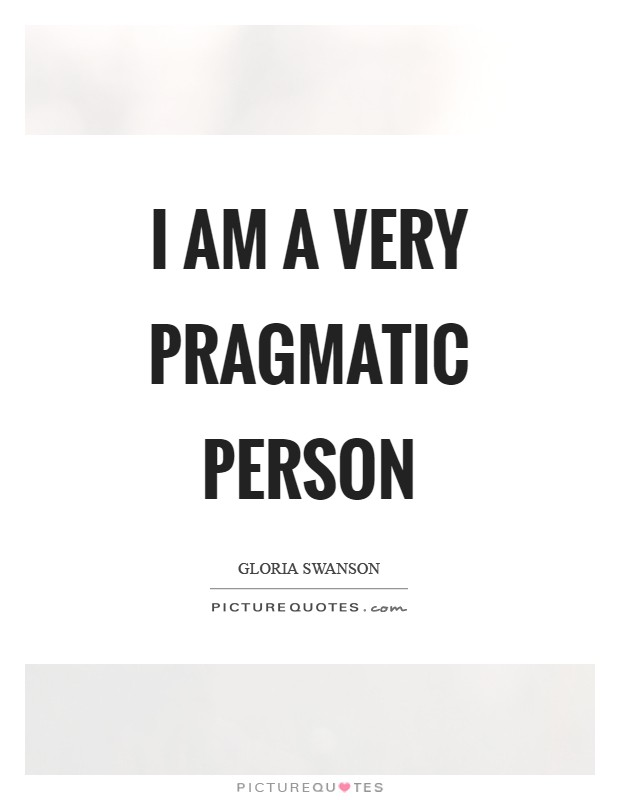 I am a very pragmatic person Picture Quote #1