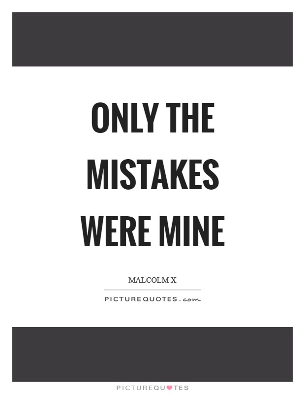 Only the mistakes were mine Picture Quote #1