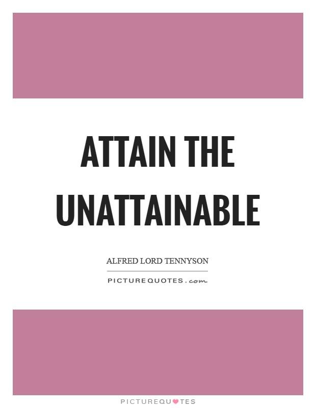 Attain the unattainable Picture Quote #1