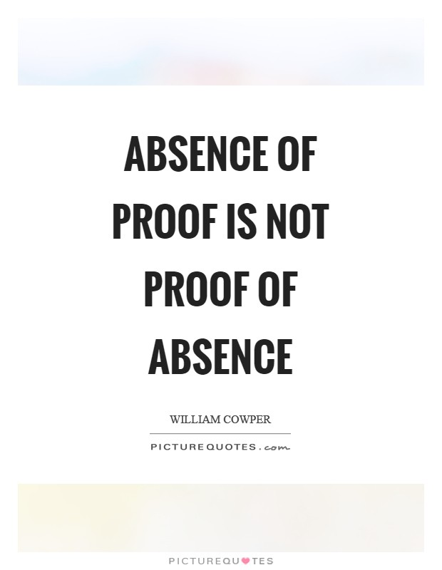 Absence of proof is not proof of absence Picture Quote #1