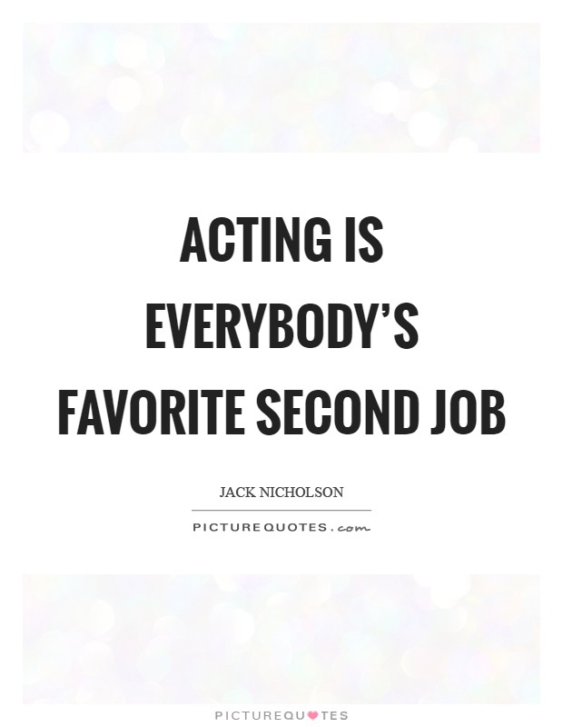 Acting is everybody's favorite second job Picture Quote #1