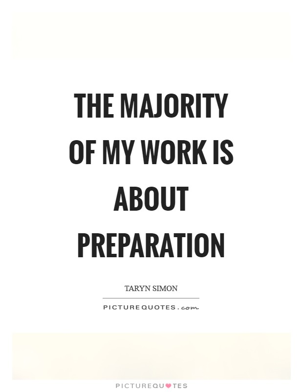 The majority of my work is about preparation Picture Quote #1