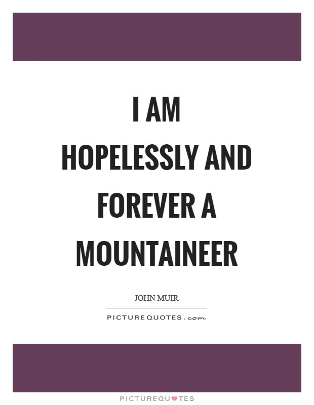 I am hopelessly and forever a mountaineer Picture Quote #1