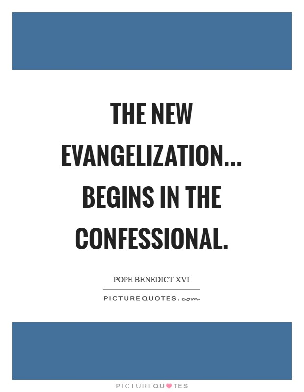 The new evangelization... begins in the confessional Picture Quote #1