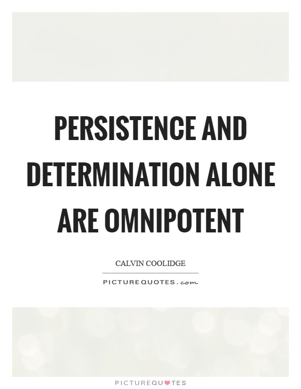 Persistence and determination alone are omnipotent Picture Quote #1