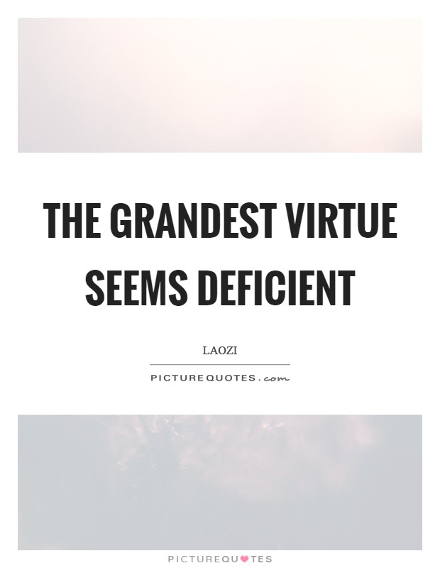 The grandest virtue seems deficient Picture Quote #1