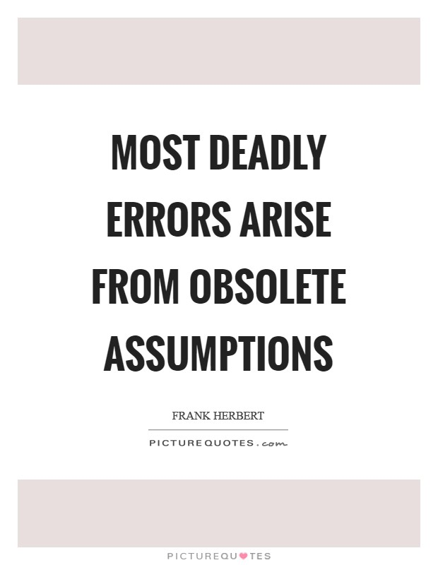Most deadly errors arise from obsolete assumptions Picture Quote #1