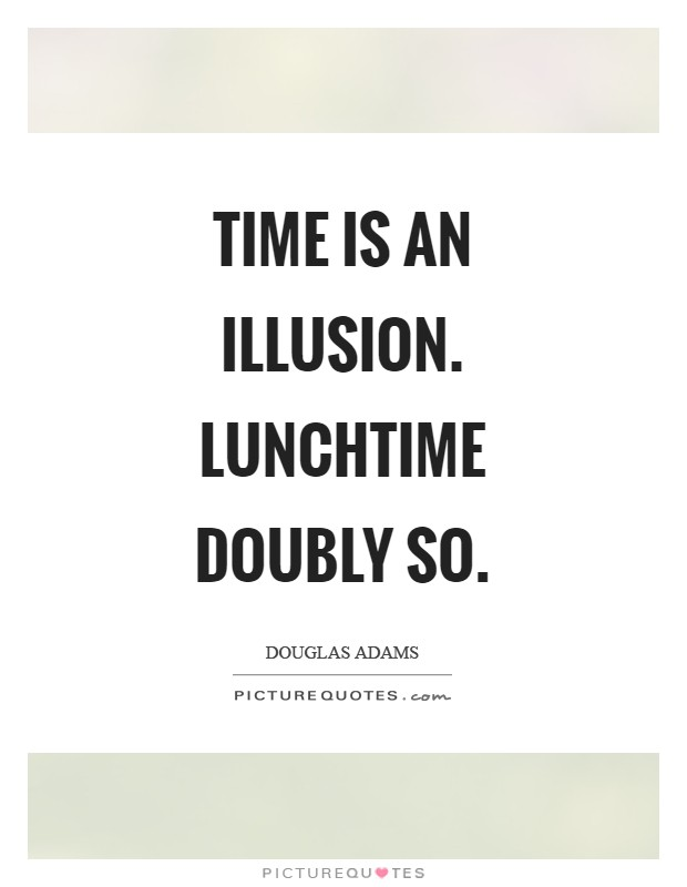 Time is an illusion. Lunchtime doubly so Picture Quote #1