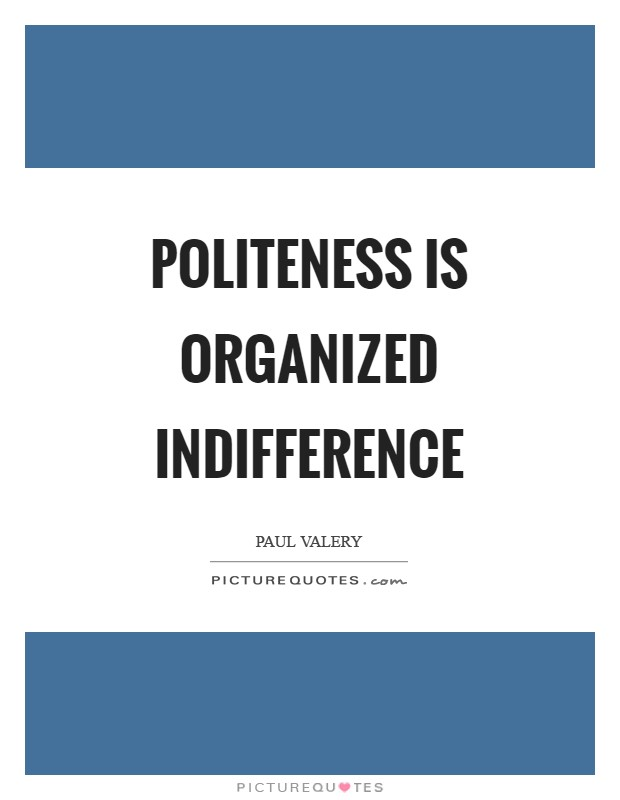 Politeness is organized indifference Picture Quote #1