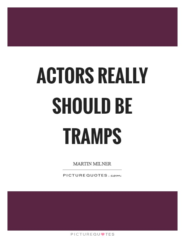 Actors really should be tramps Picture Quote #1