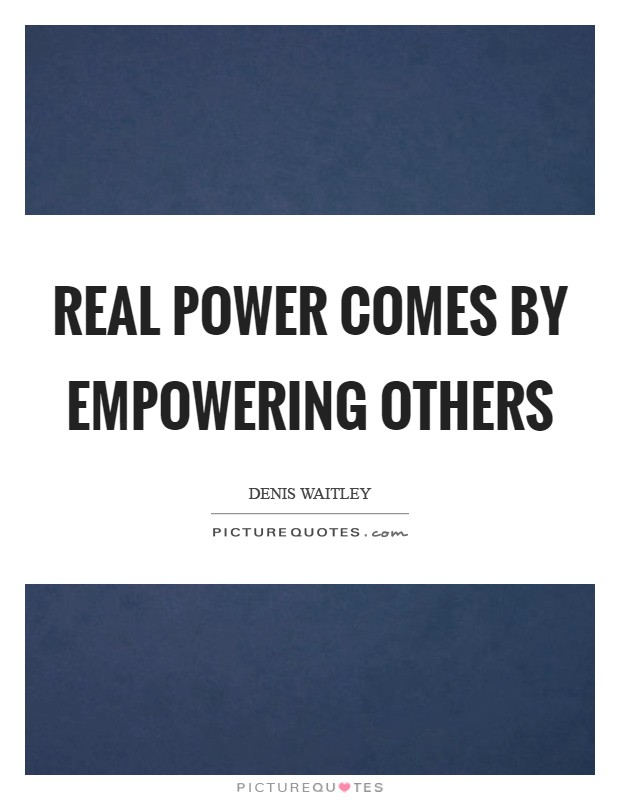 Real power comes by empowering others Picture Quote #1