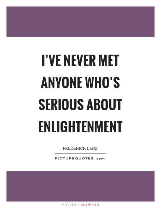 I've never met anyone who's serious about enlightenment Picture Quote #1