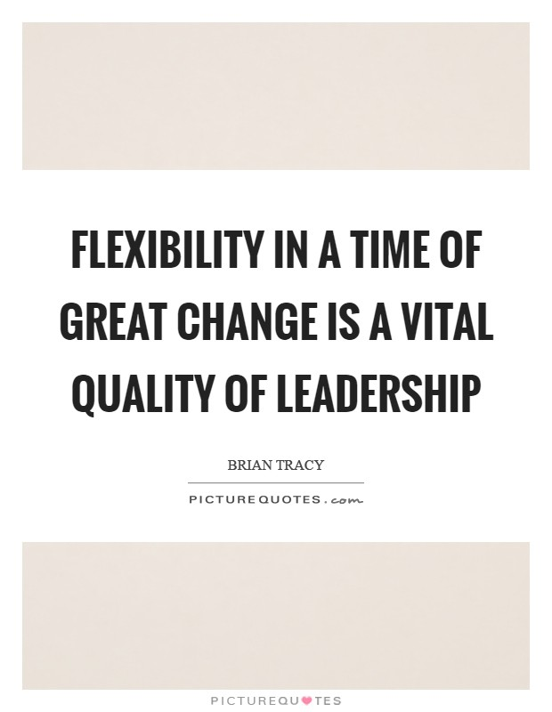 Flexibility in a time of great change is a vital quality of leadership Picture Quote #1