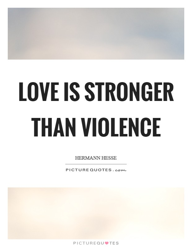 Love is stronger than violence Picture Quote #1