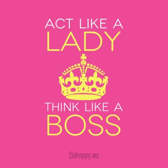 Act Like A Lady Think Like A Boss Quote 4 Picture Quote #1