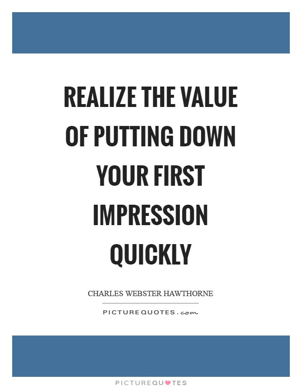 Realize the value of putting down your first impression quickly Picture Quote #1