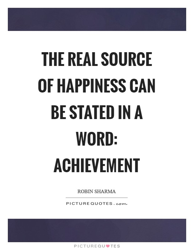 The real source of happiness can be stated in a word: achievement Picture Quote #1
