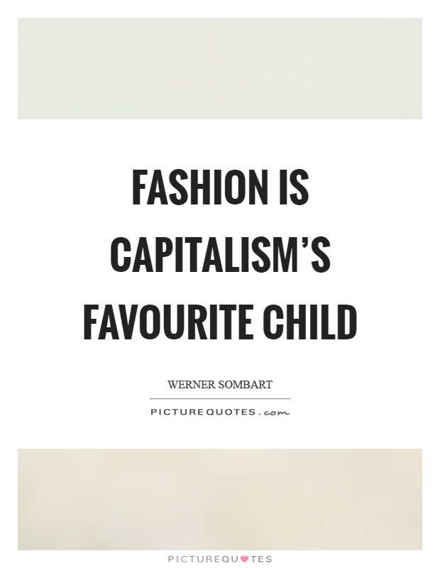 Fashion is capitalism's favourite child Picture Quote #1