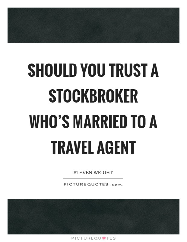 Should you trust a stockbroker who's married to a travel agent Picture Quote #1