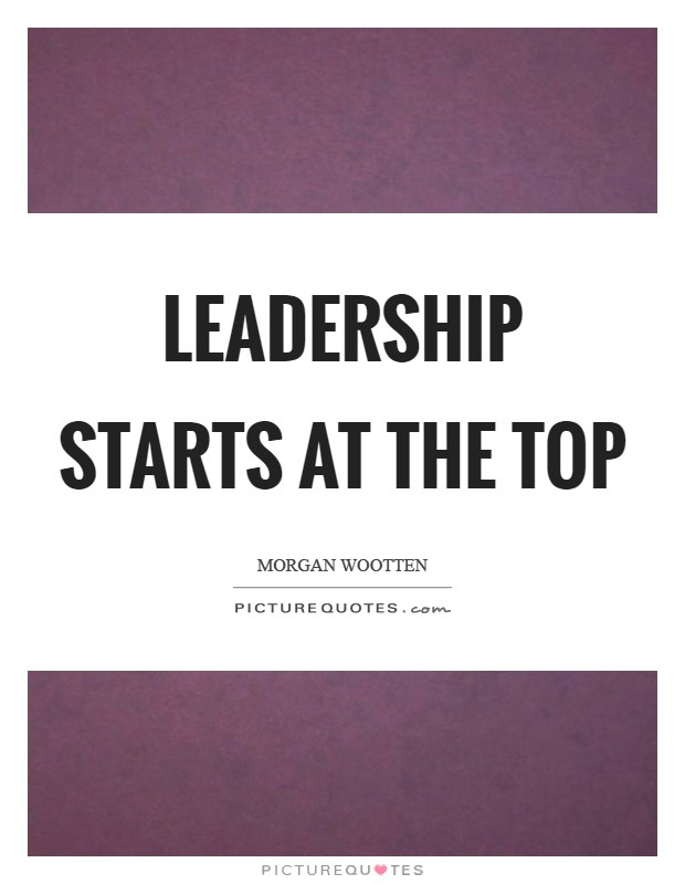Leadership starts at the top Picture Quote #1