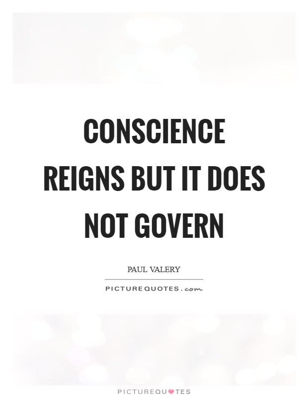 Conscience reigns but it does not govern Picture Quote #1