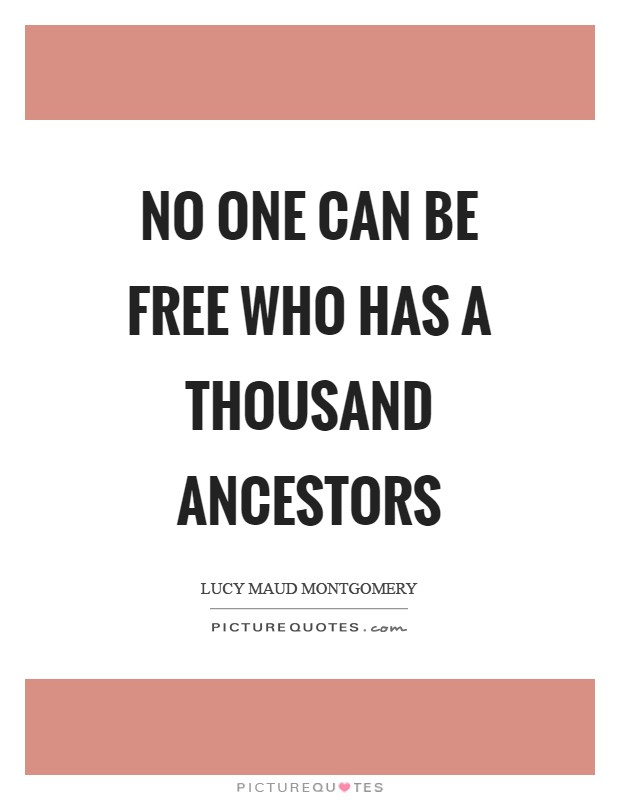 No one can be free who has a thousand ancestors Picture Quote #1