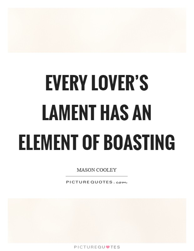 Every lover's lament has an element of boasting Picture Quote #1