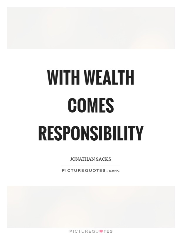 With wealth comes responsibility Picture Quote #1