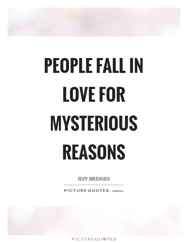 People fall in love for mysterious reasons Picture Quote #1