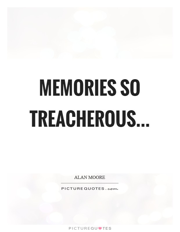 Memories so treacherous Picture Quote #1