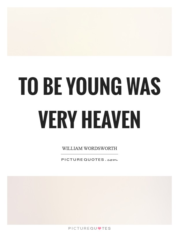 To be young was very heaven Picture Quote #1