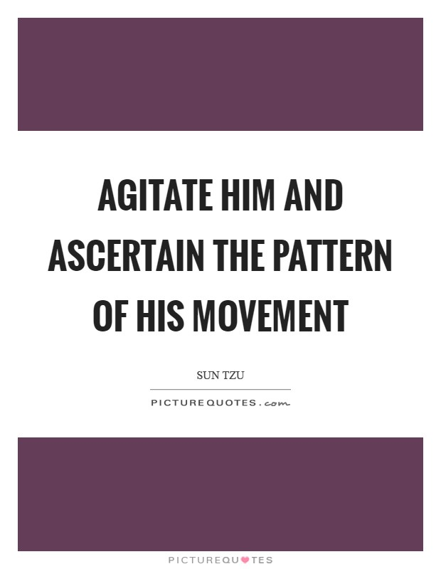 Agitate him and ascertain the pattern of his movement Picture Quote #1