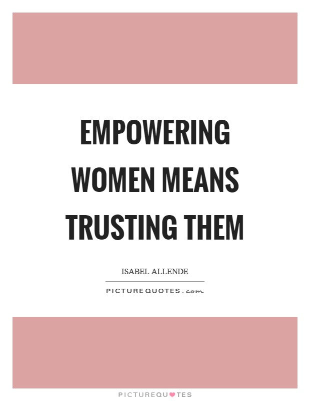 Empowering women means trusting them Picture Quote #1