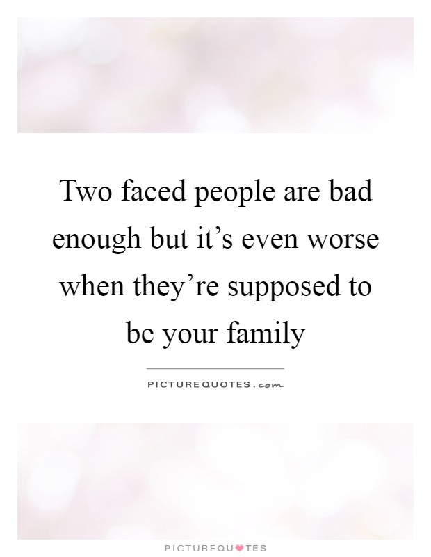 Two faced people are bad enough but it's even worse when they're supposed to be your family Picture Quote #1