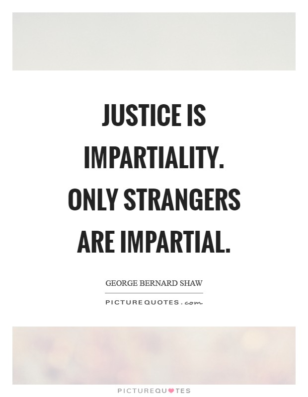 Justice is impartiality. Only strangers are impartial Picture Quote #1