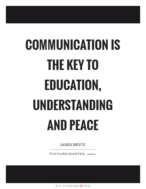 Communication is the key to education, understanding and peace Picture Quote #1