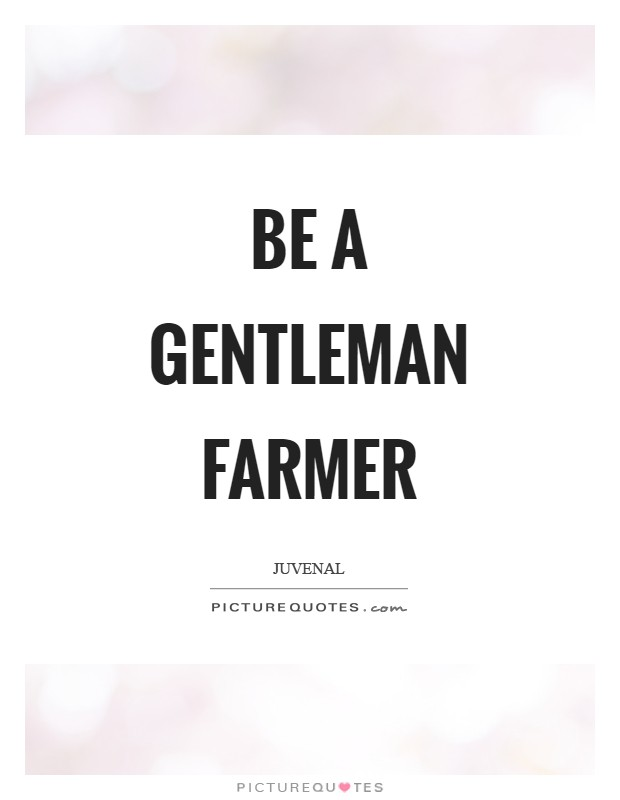 Be a gentleman farmer Picture Quote #1