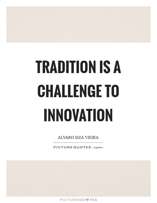 Tradition is a challenge to innovation Picture Quote #1