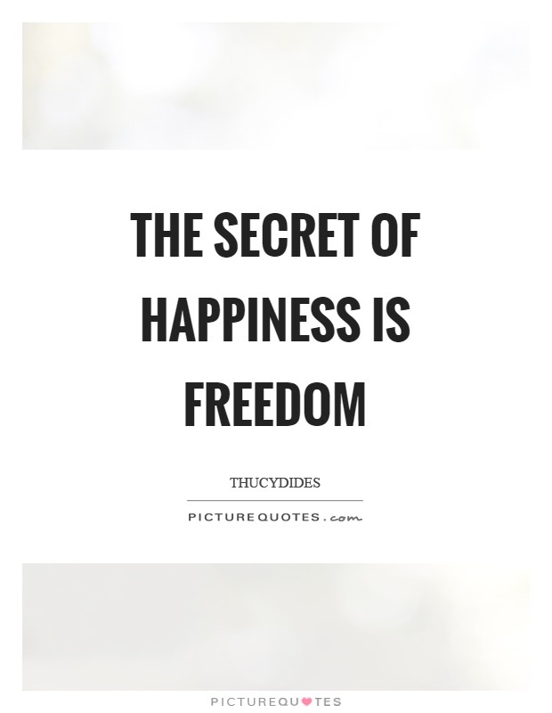 The secret of happiness is freedom Picture Quote #1